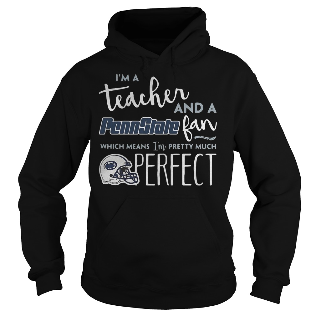 I'm a teacher and a Penn State fan which means I'm pretty much shirt Hoodie