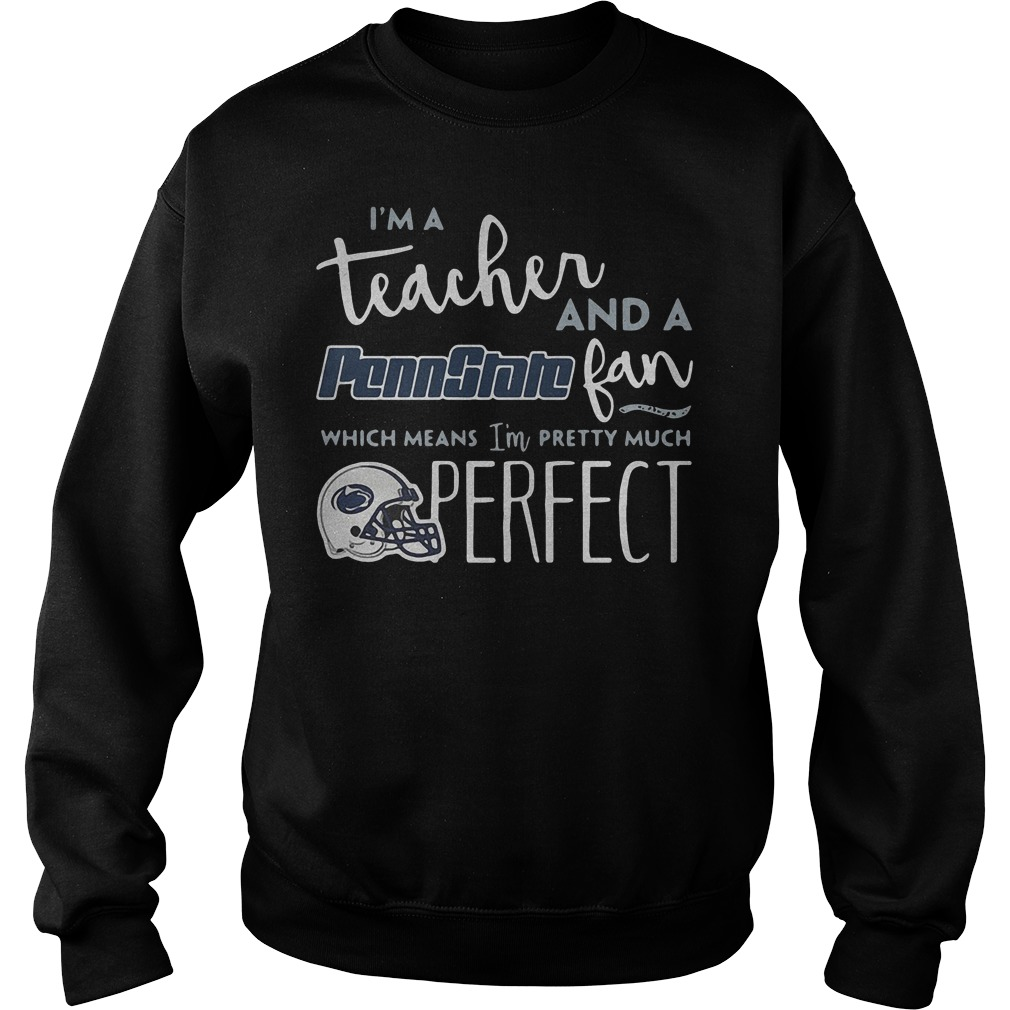 I'm a teacher and a Penn State fan which means I'm pretty much shirt Sweatshirt Unisex