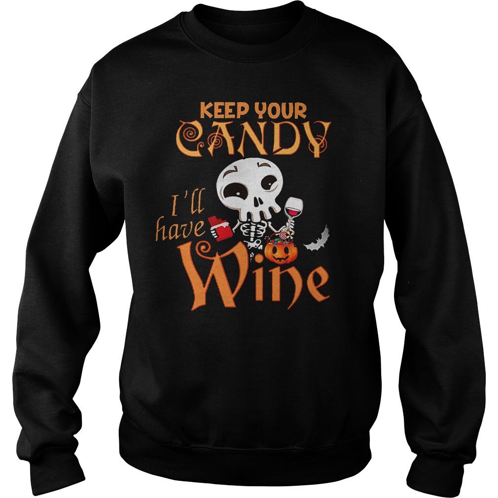 Keep your candy I'll have wine shirt Sweatshirt Unisex