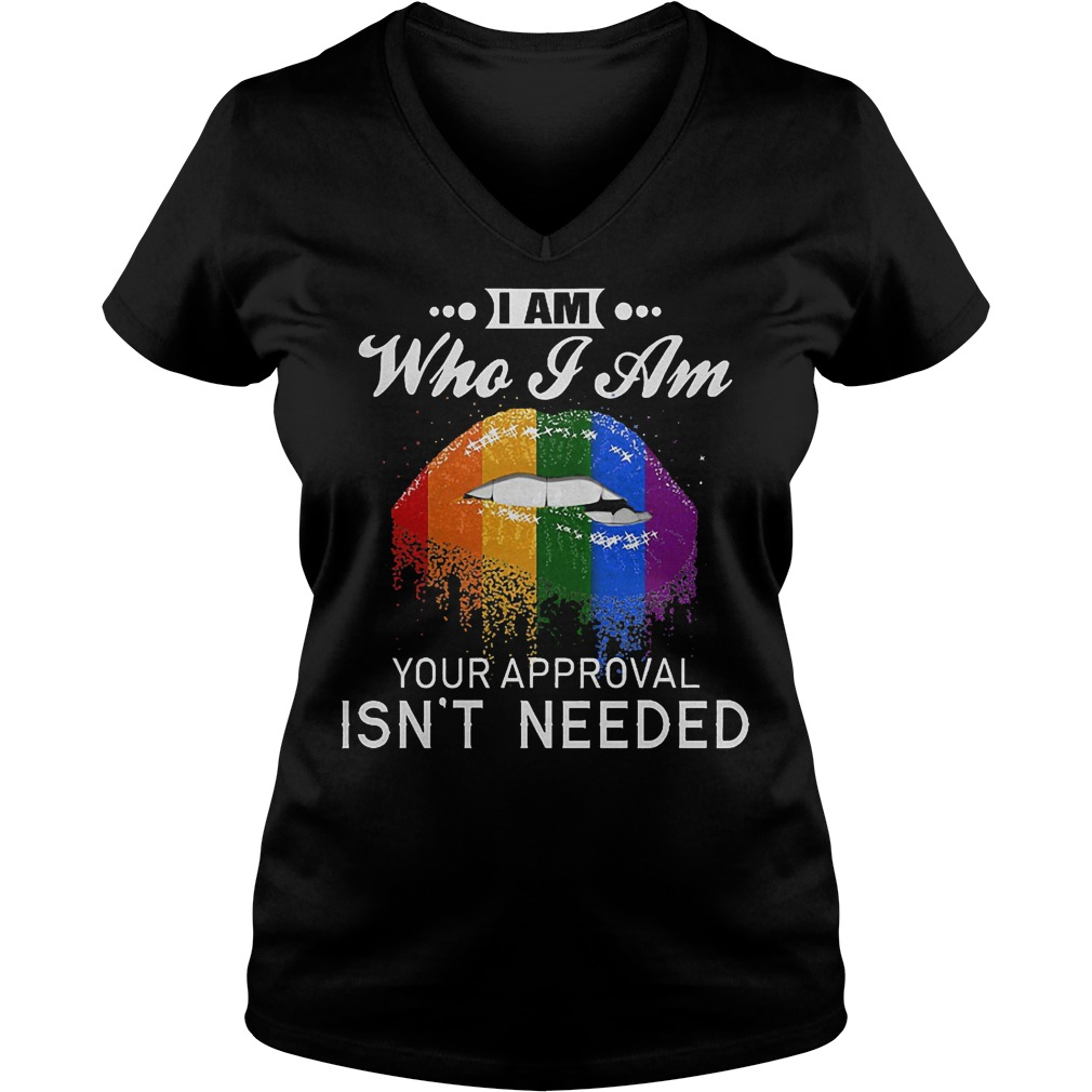 LGBT I Am Who I Am Your Approval Isn't Needed Shirt Ladies V-Neck