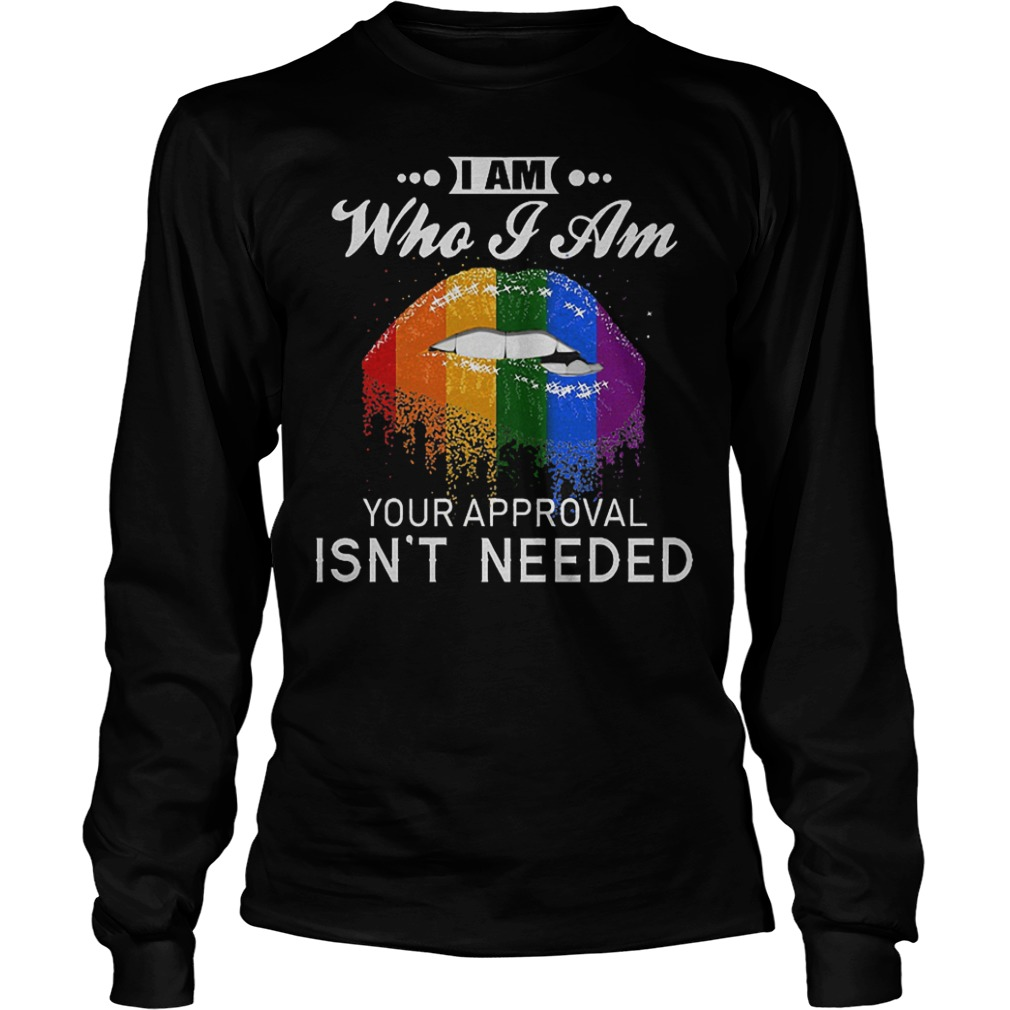 LGBT I Am Who I Am Your Approval Isn't Needed Shirt Longsleeve Tee Unisex