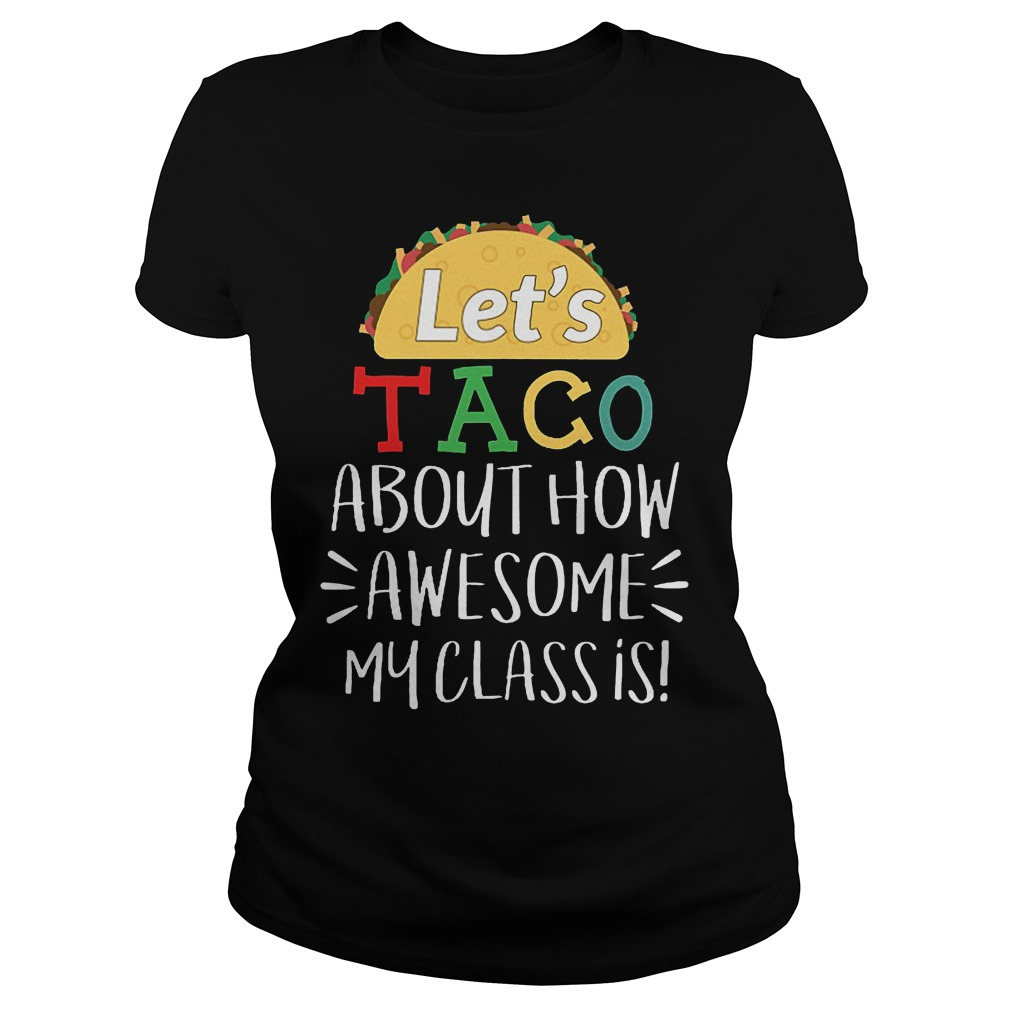 Let's Taco About How Awesome My Class Is Shirt Classic Ladies Tee