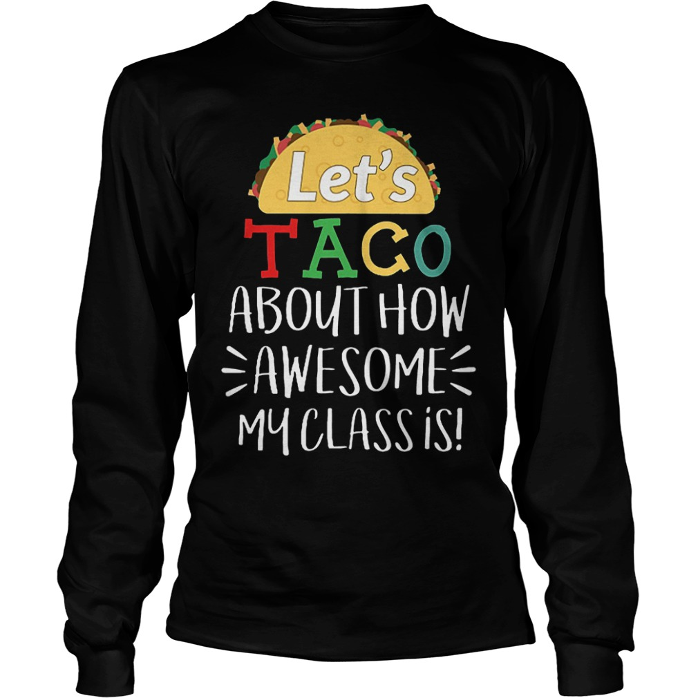 Let's Taco About How Awesome My Class Is Shirt Longsleeve Tee Unisex