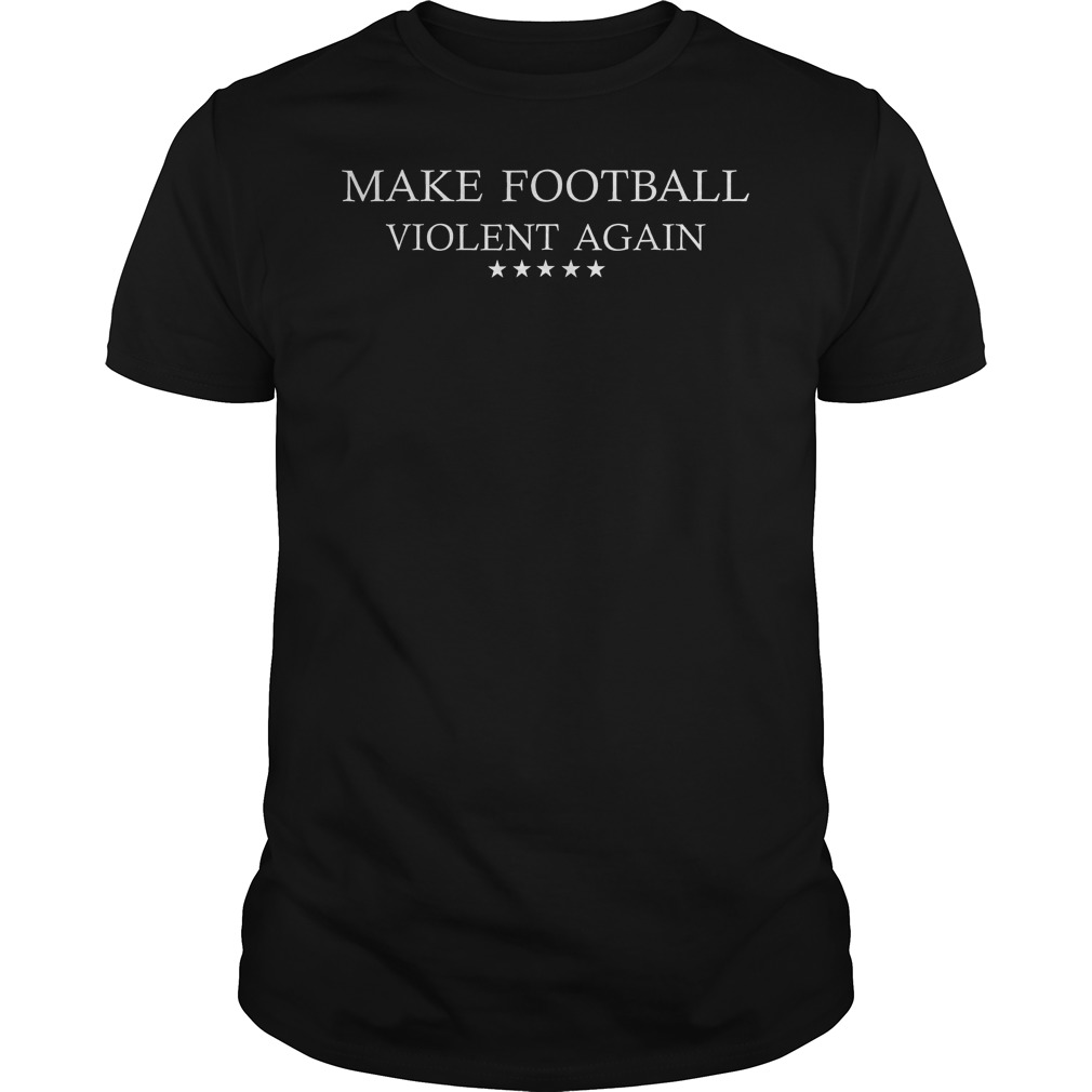 Make Football Violent Again Shirt