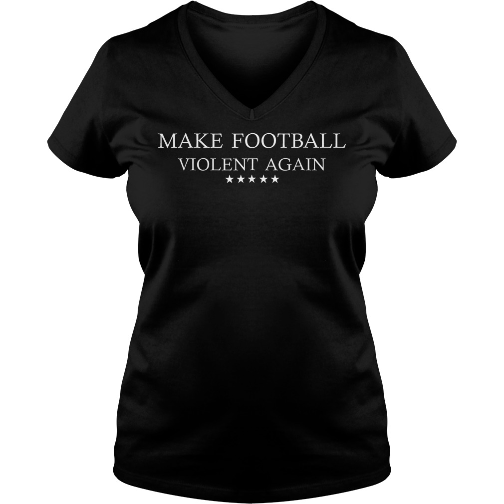 Make Football Violent Again Shirt Ladies V-Neck