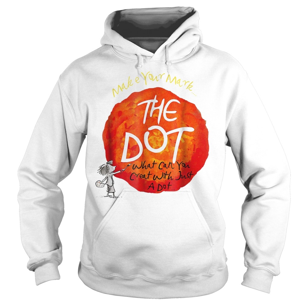 Make your mark the dot what can you crat with just a dot shirt Hoodie