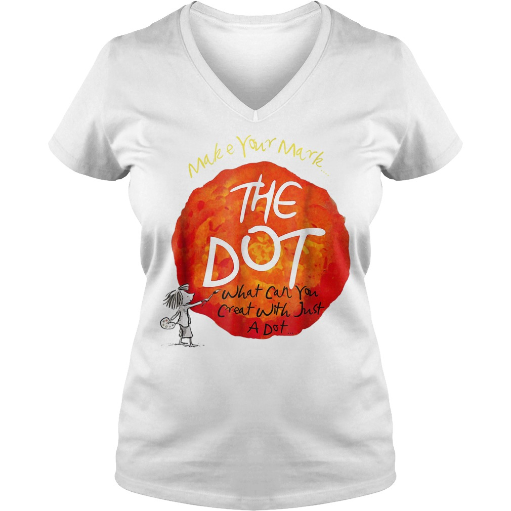 Make your mark the dot what can you crat with just a dot shirt Ladies V-Neck