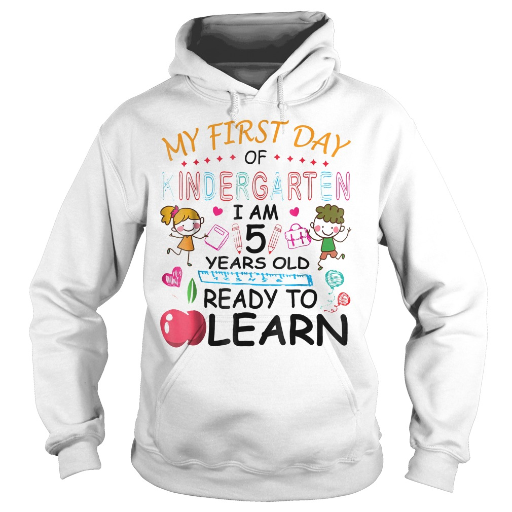 My First Day Of Kindergarten I'm 5 Year Ready To Learn Hoodie