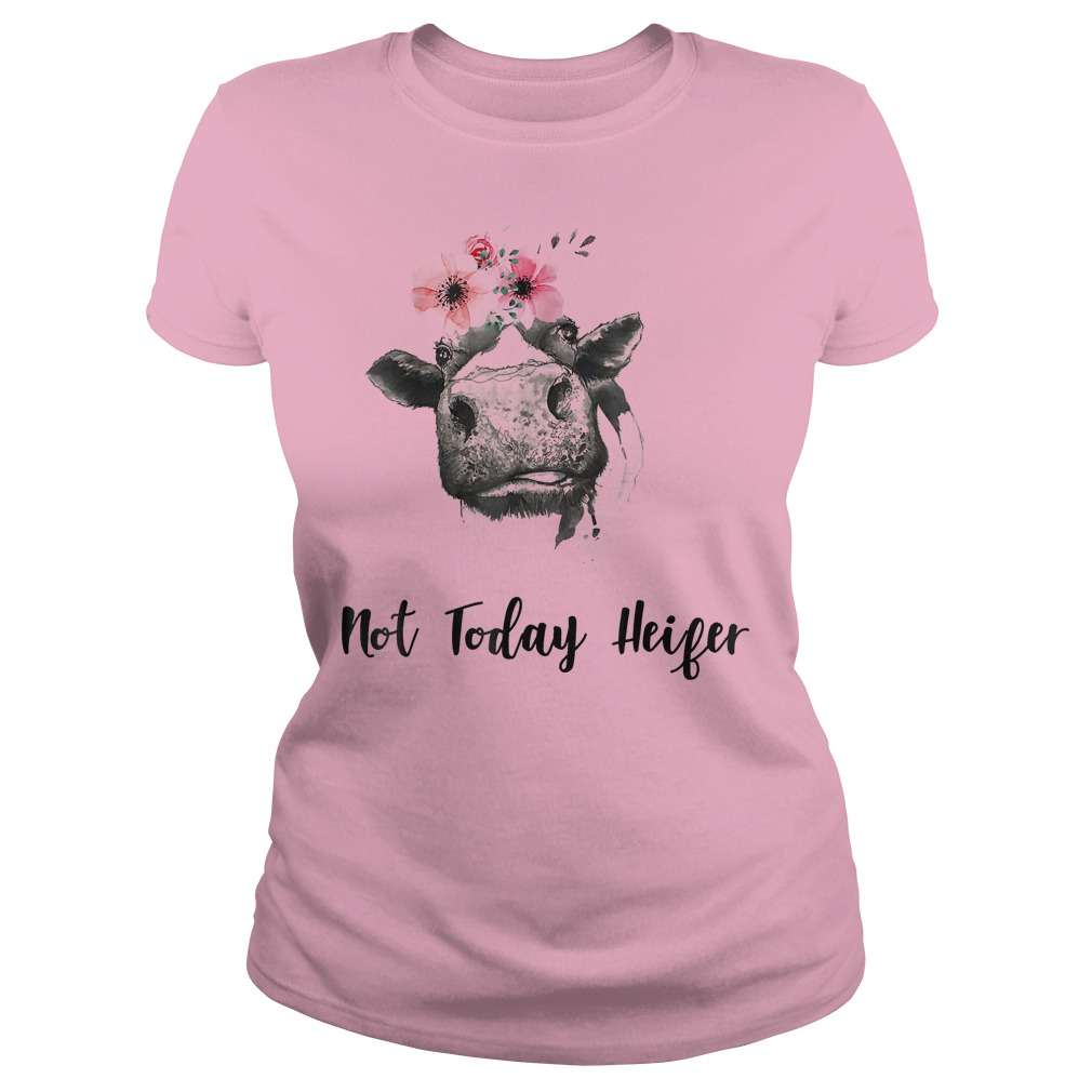 Not Today Heifer Farmer Cow Shirt Classic Ladies Tee