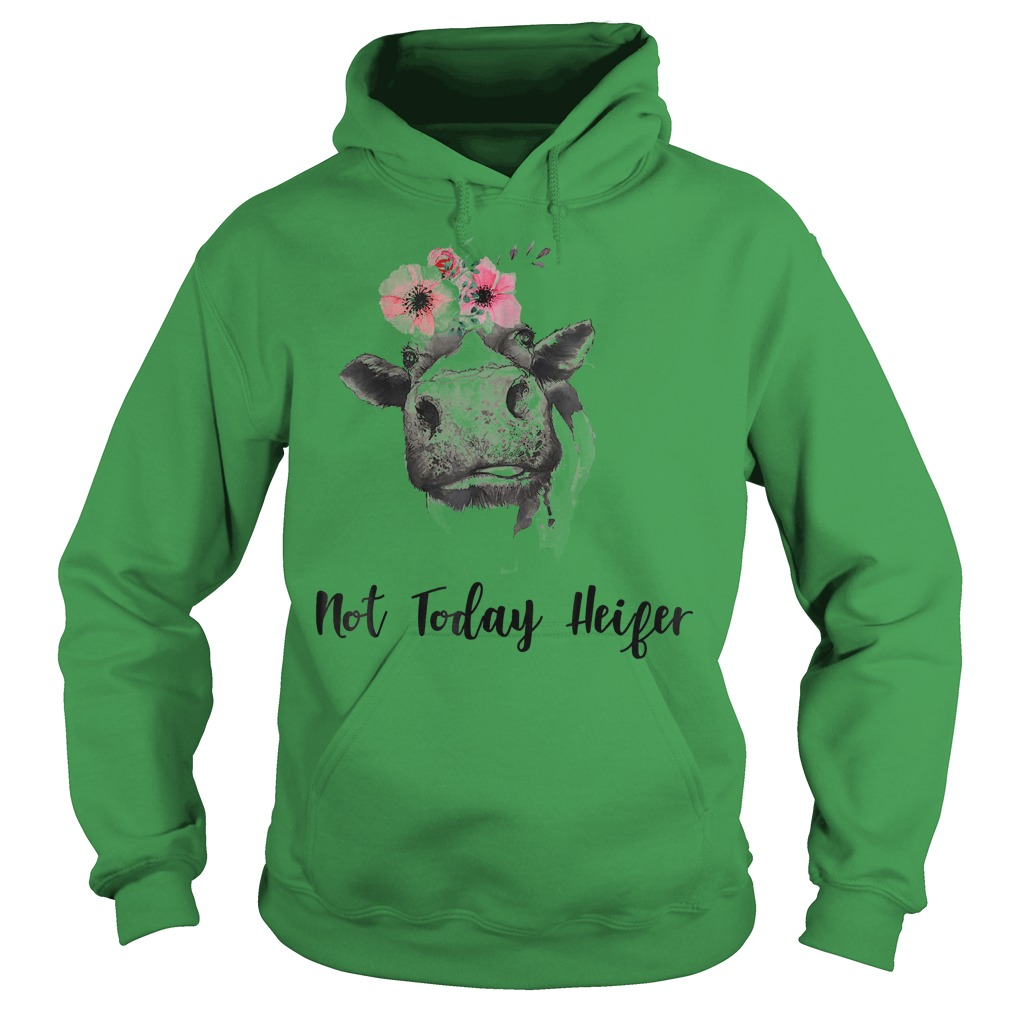 Not Today Heifer Farmer Cow Shirt Hoodie