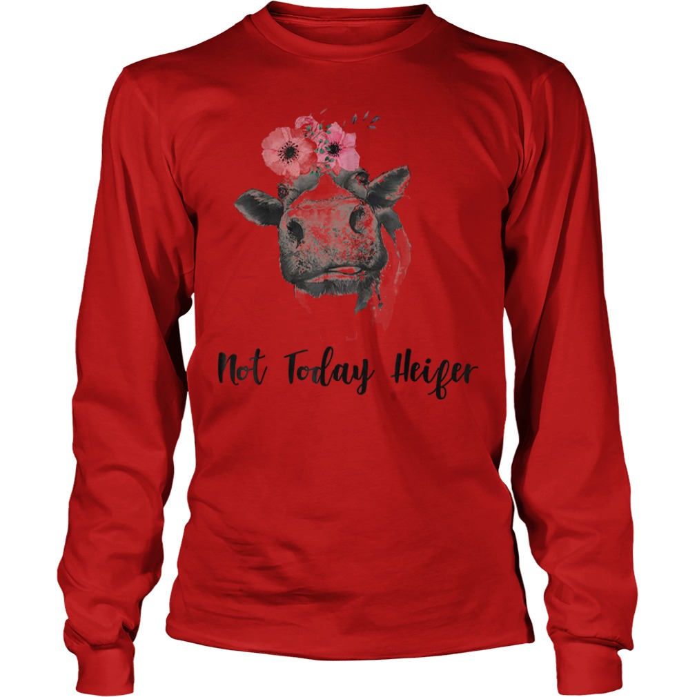 Not Today Heifer Farmer Cow Shirt Longsleeve Tee Unisex