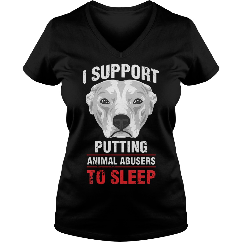 Pit Bulls I support putting animal abusers to sleep shirt Ladies V-Neck
