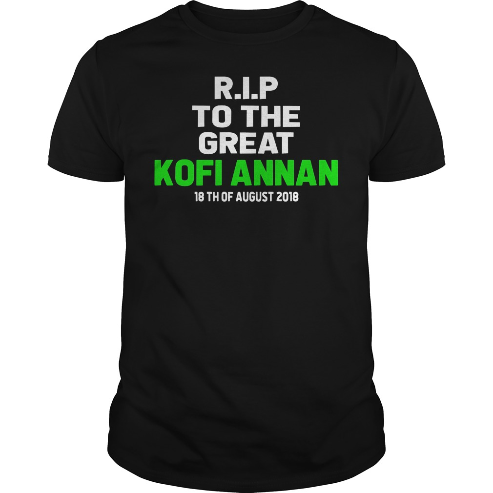 Rip To The Great Kofi Annan 18th August 2018Shirt