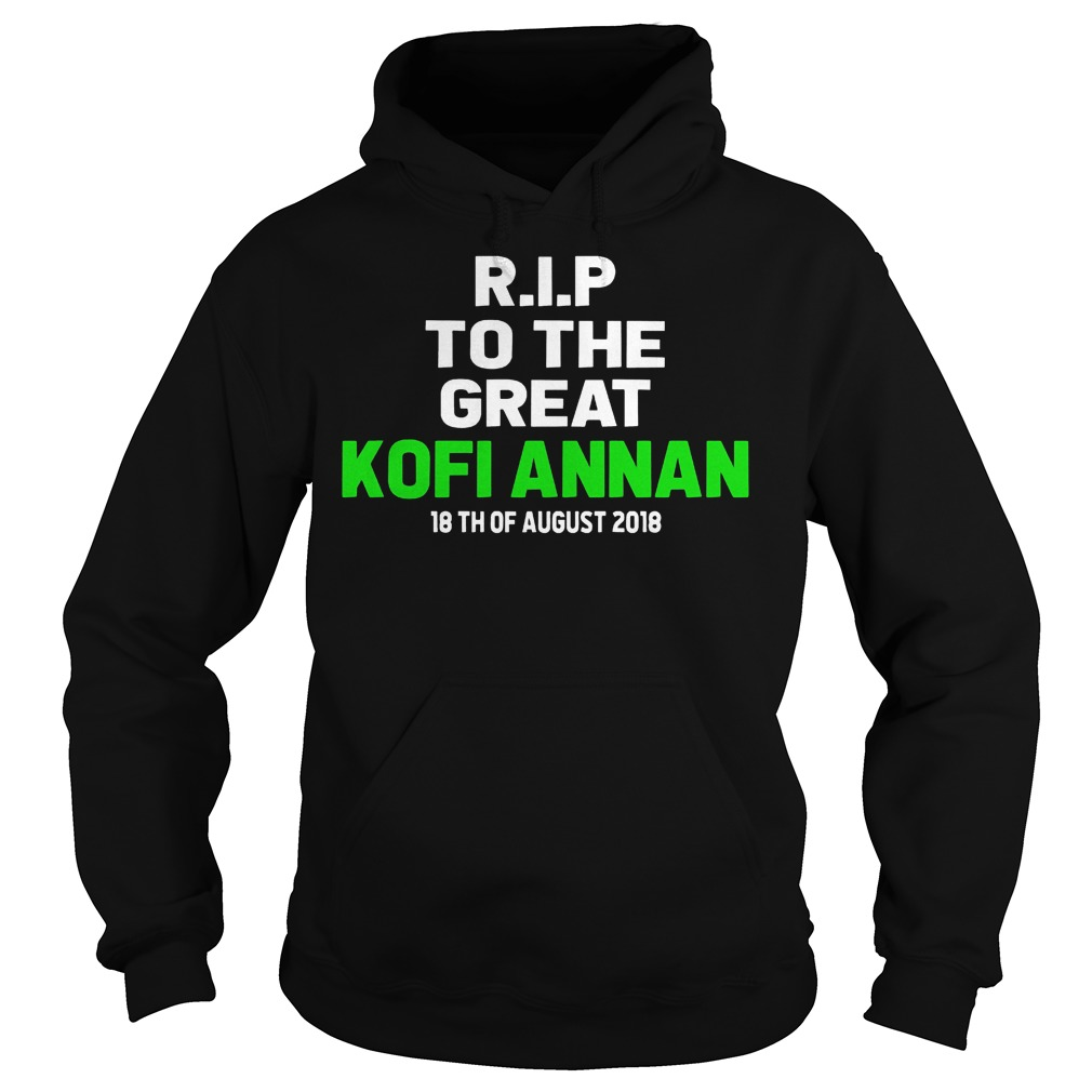 Rip To The Great Kofi Annan 18th August 2018Shirt Hoodie