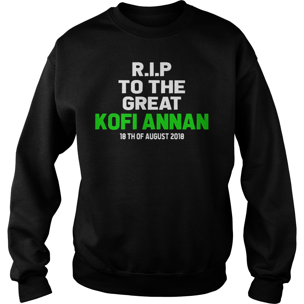 Rip To The Great Kofi Annan 18th August 2018Shirt Sweatshirt Unisex