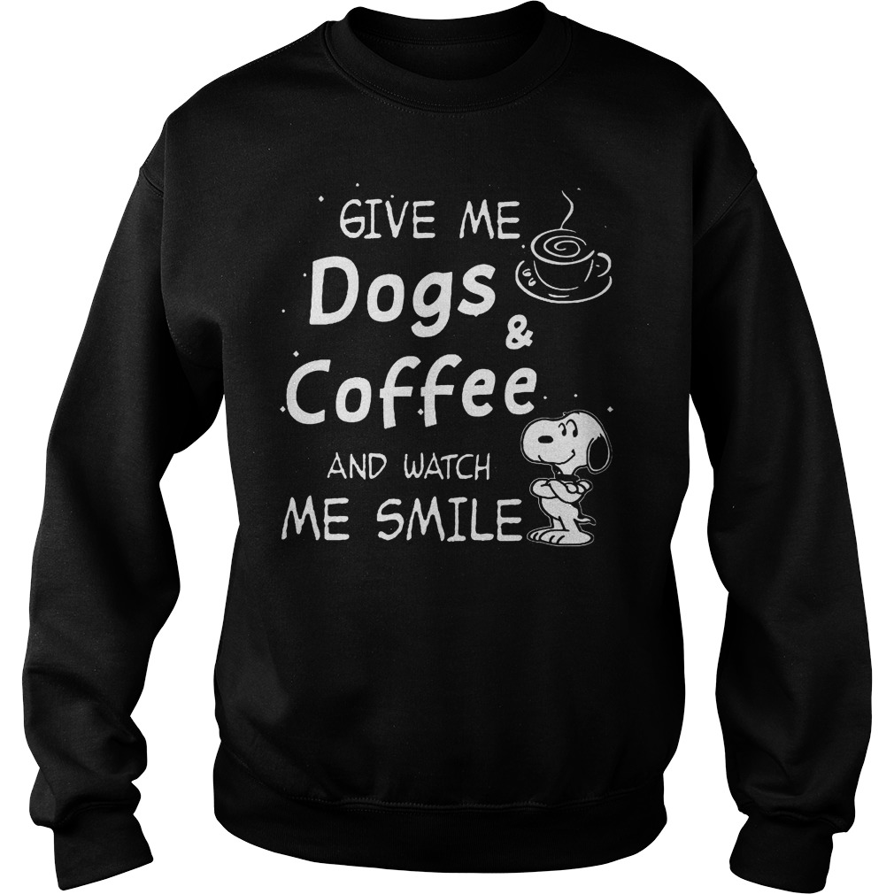 Snoopy give me dogs & coffee and watch me smile shirt Sweatshirt Unisex