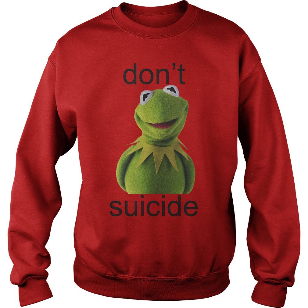 Suicide Don't Kermit Shirt Sweatshirt Unisex