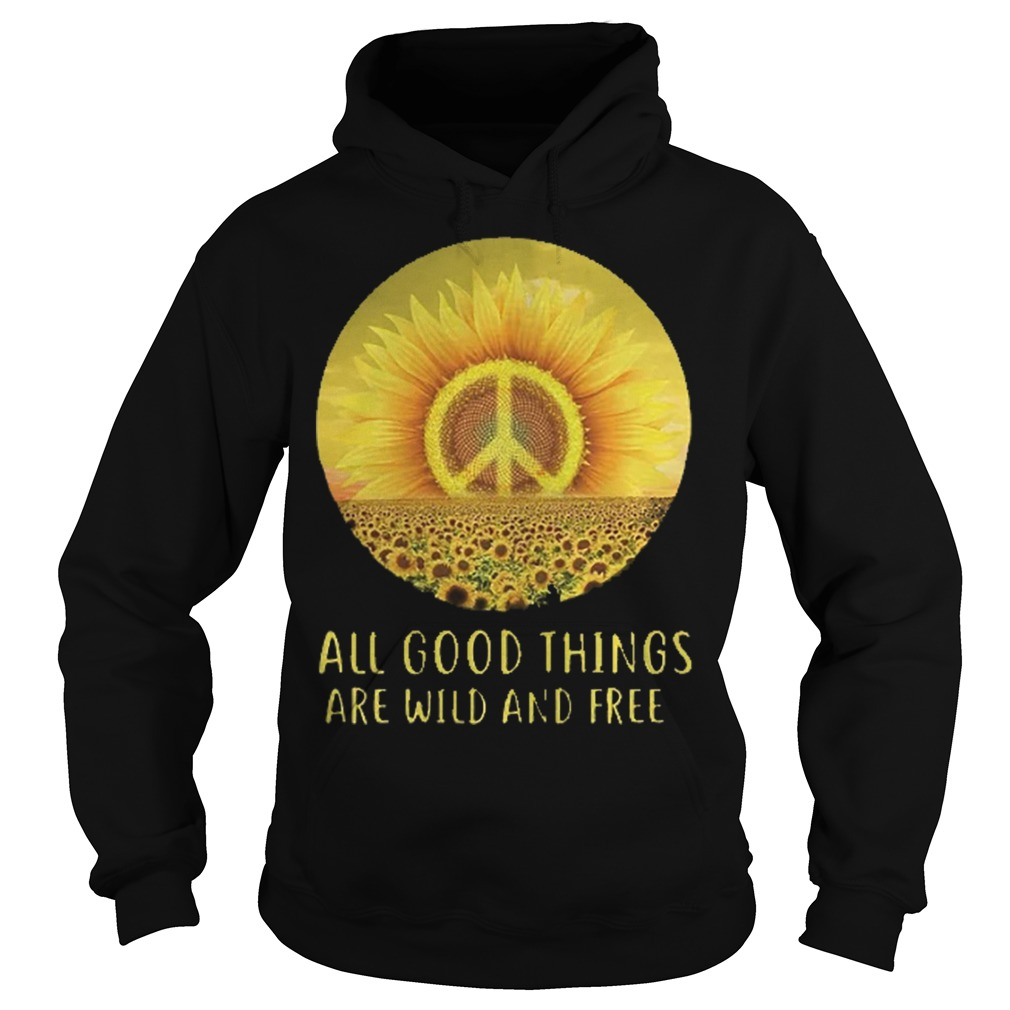 Sun flower all good things are wild and free Shirt Hoodie