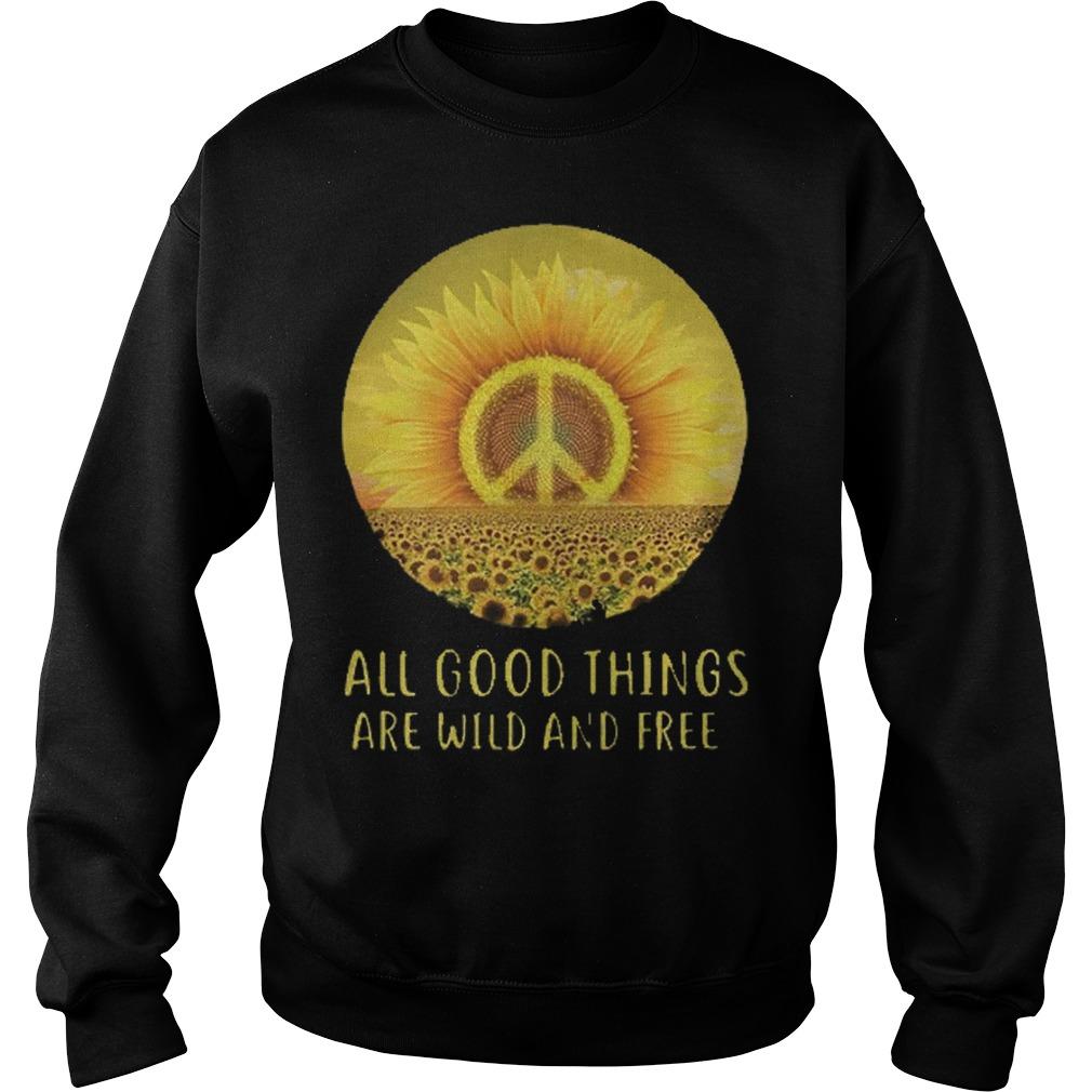 Sun flower all good things are wild and free Shirt Sweatshirt Unisex