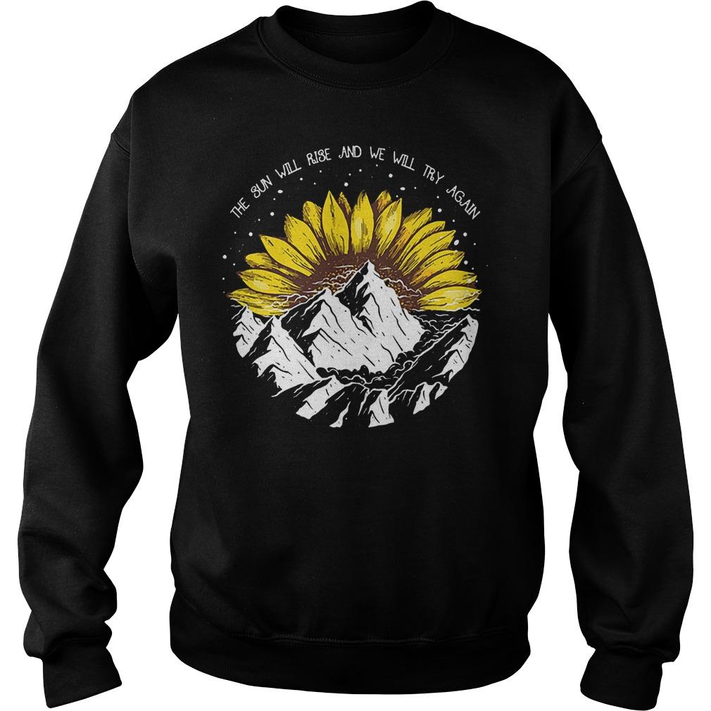 Sunflower the sun will rise and we will try again shirt Sweatshirt Unisex