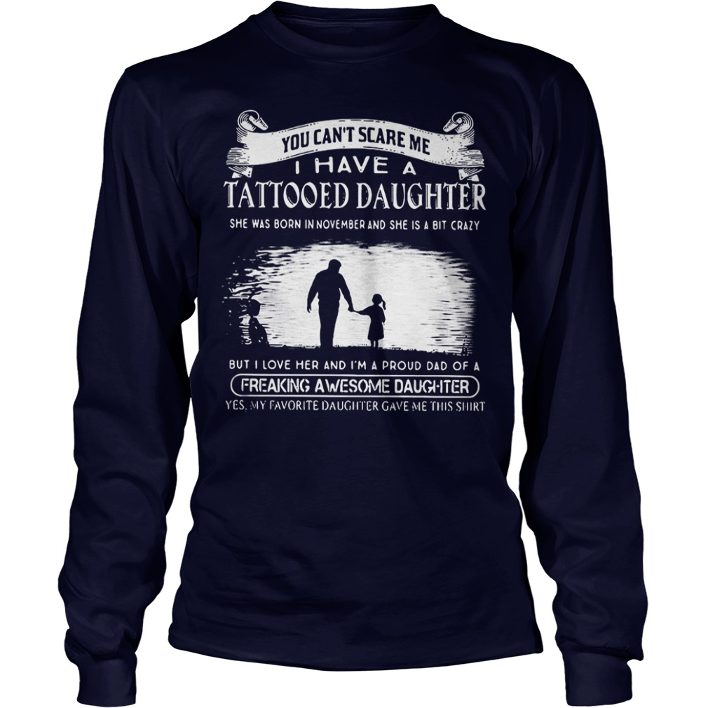 Tattooed Daughter You Can't Scare Me I Have A Tattooed Daughter In November Freaking Awesome Daughter Shirt Longsleeve Tee Unisex
