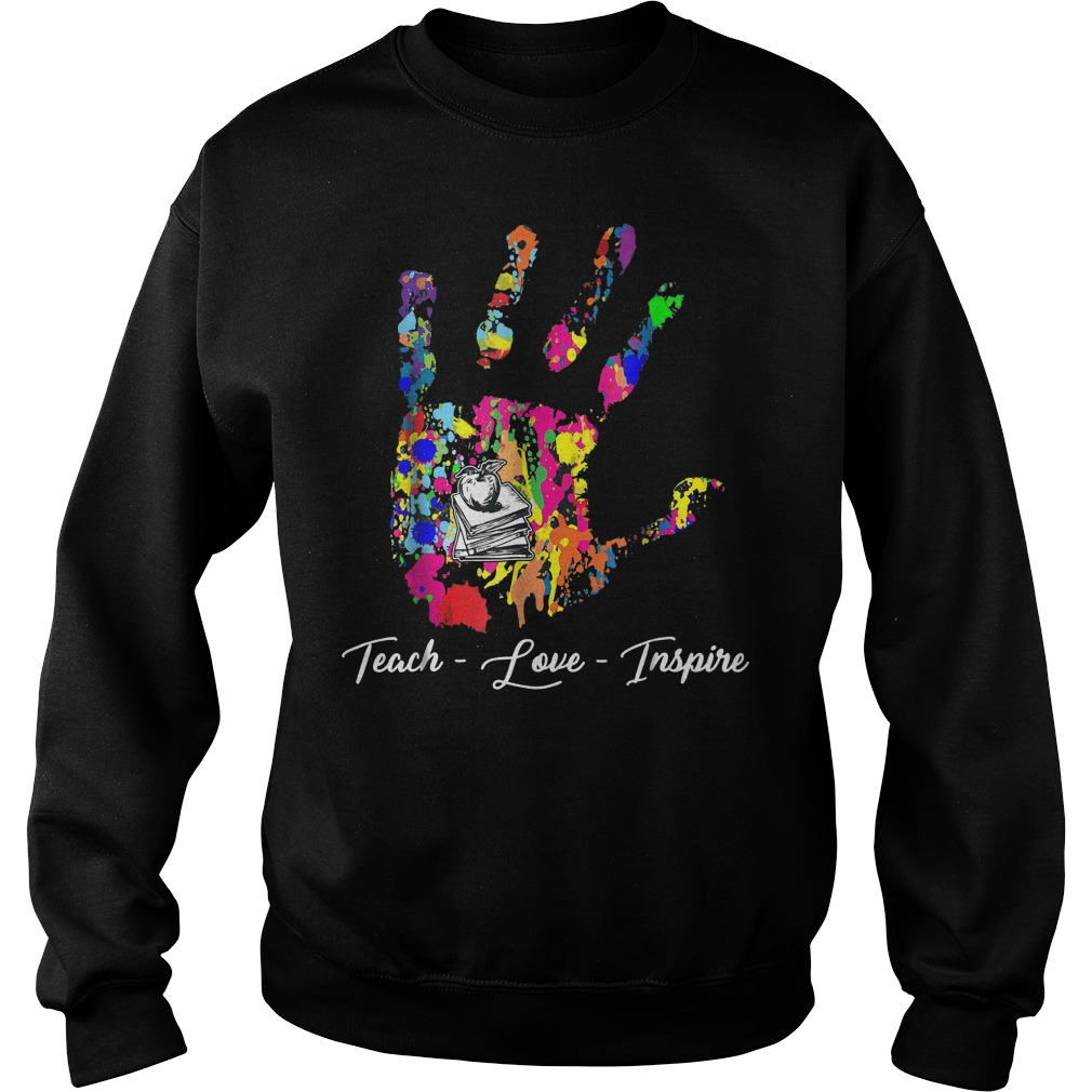 Teach Love Inspire Teacher Shirt Sweatshirt Unisex