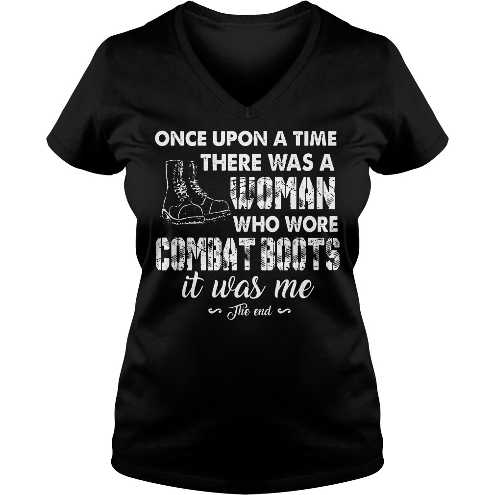 Veterans Once Upon A Time There Was A Woman Who WOre Combat Boots It Was Me Shirt Ladies V-Neck