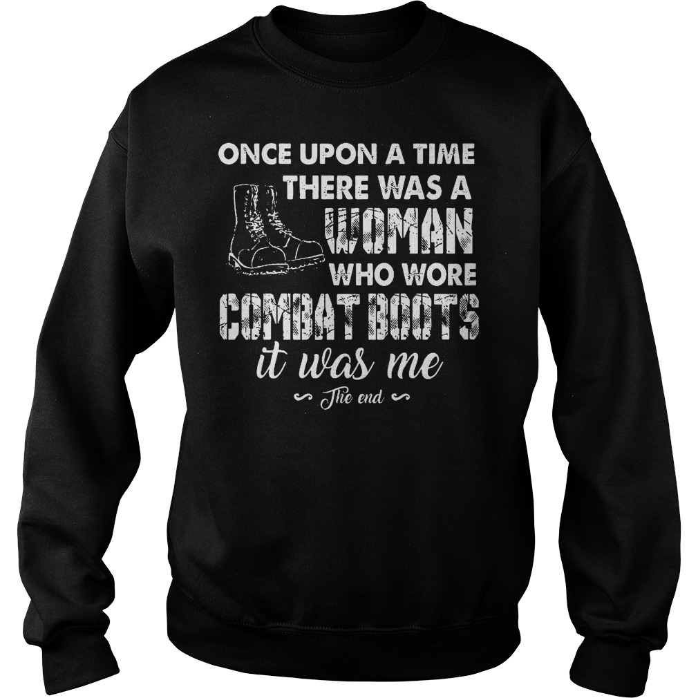 Veterans Once Upon A Time There Was A Woman Who WOre Combat Boots It Was Me Shirt Sweatshirt Unisex