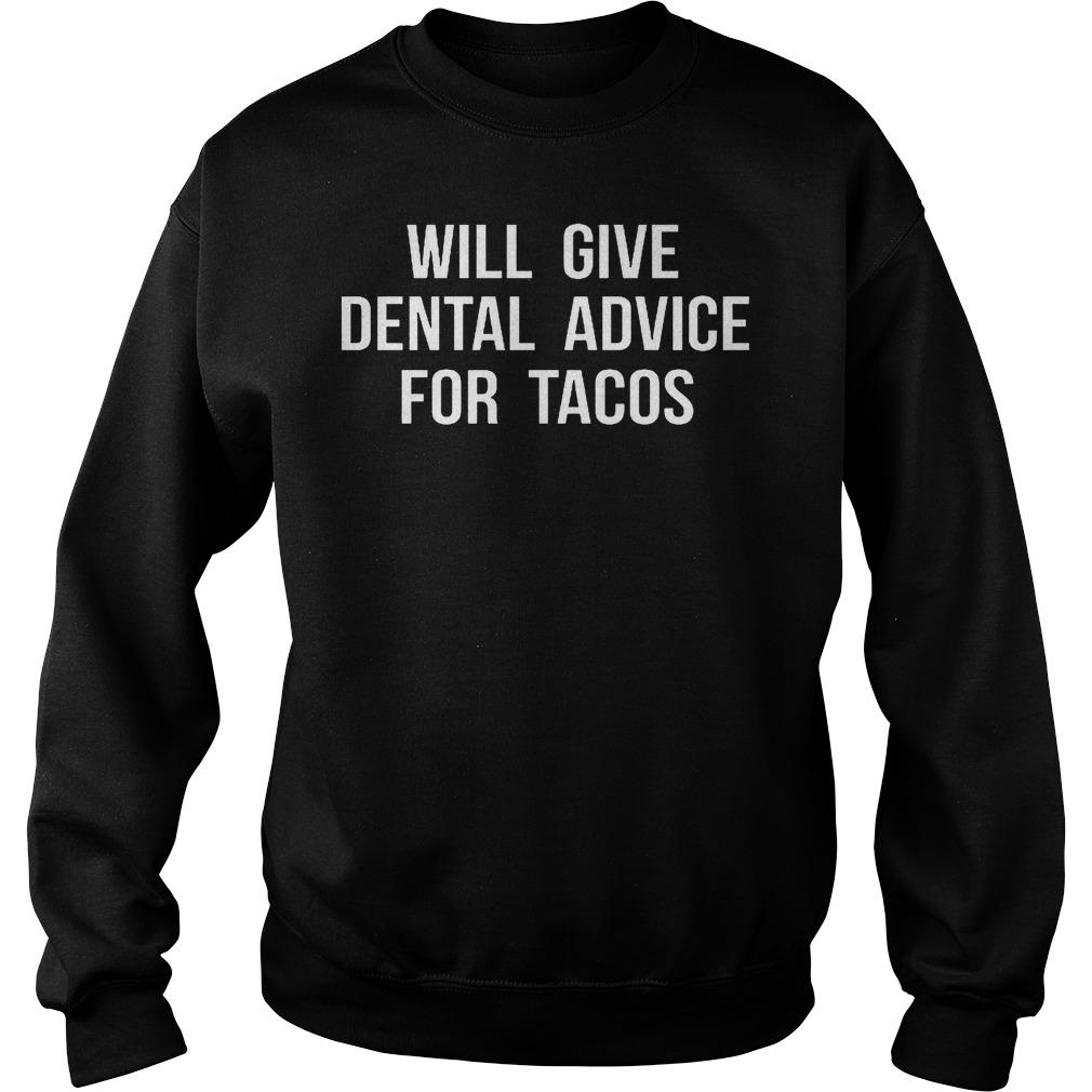 Will Give Dental Advice For Tacos Shirt Sweatshirt Unisex