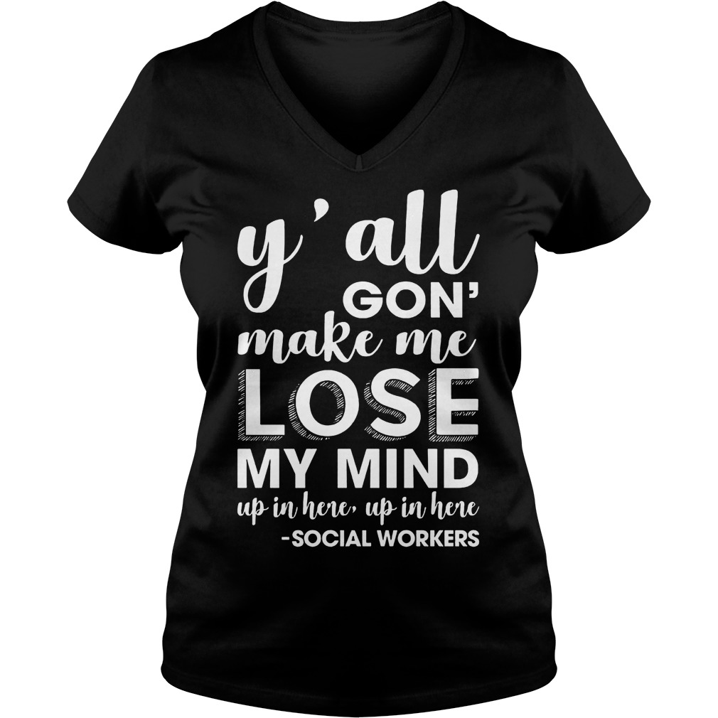Y'all gon make me lose my mind up in here Shirt Ladies V-Neck