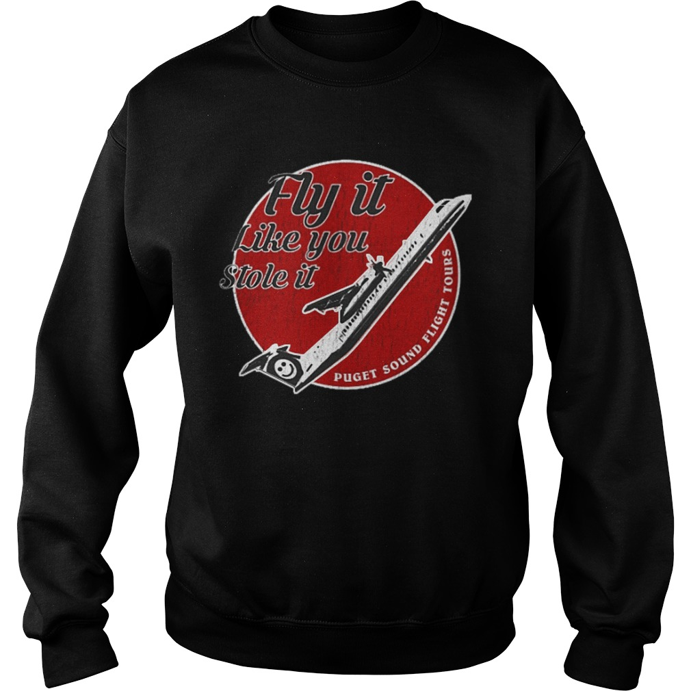 l Fly it like you stole it shirt Sweatshirt Unisex