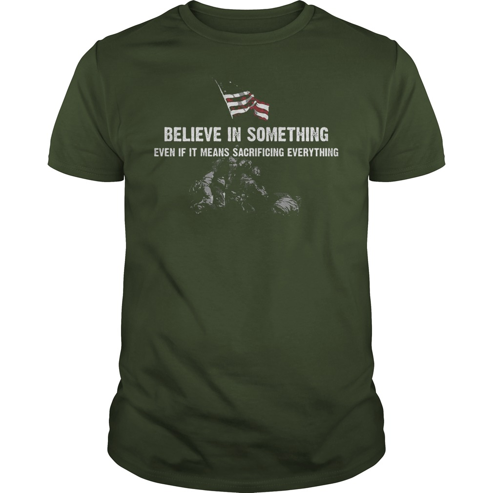 America flag Believe In Something even if it means sacrificing everything shirt
