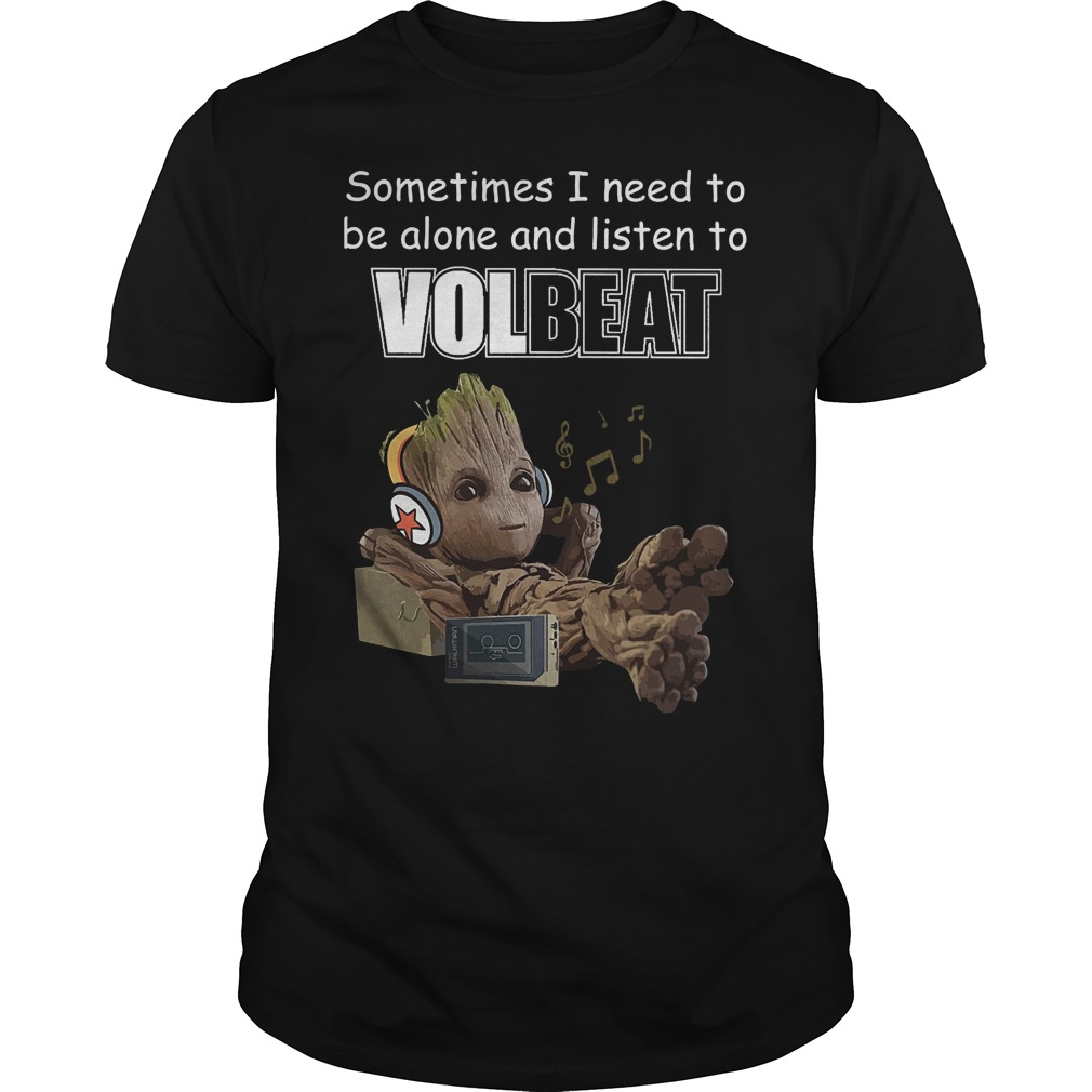 Baby groot Sometimes I need to be alone and listen to Volbeat Shirt