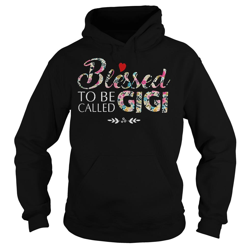 Blessed to be called GiGi shirt Hoodie