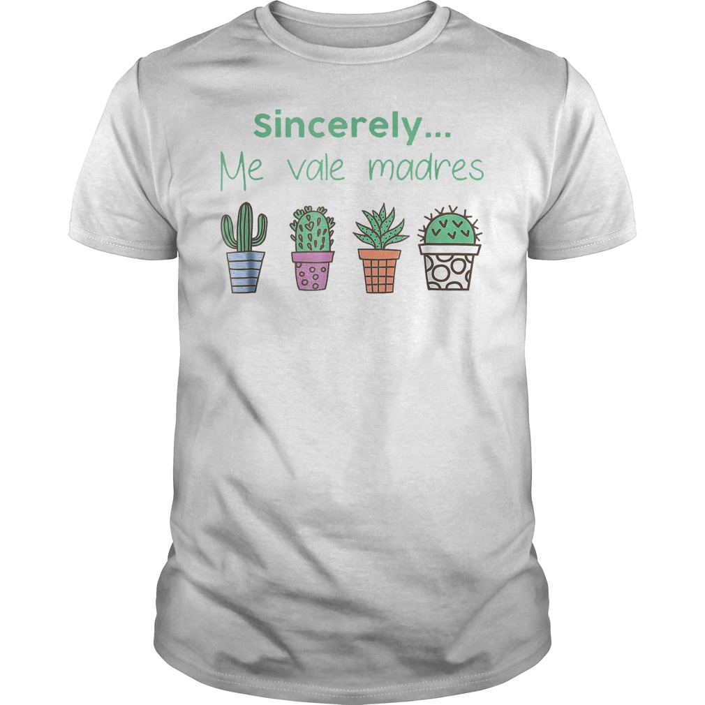 Cactus sincerely me vale madres shirt