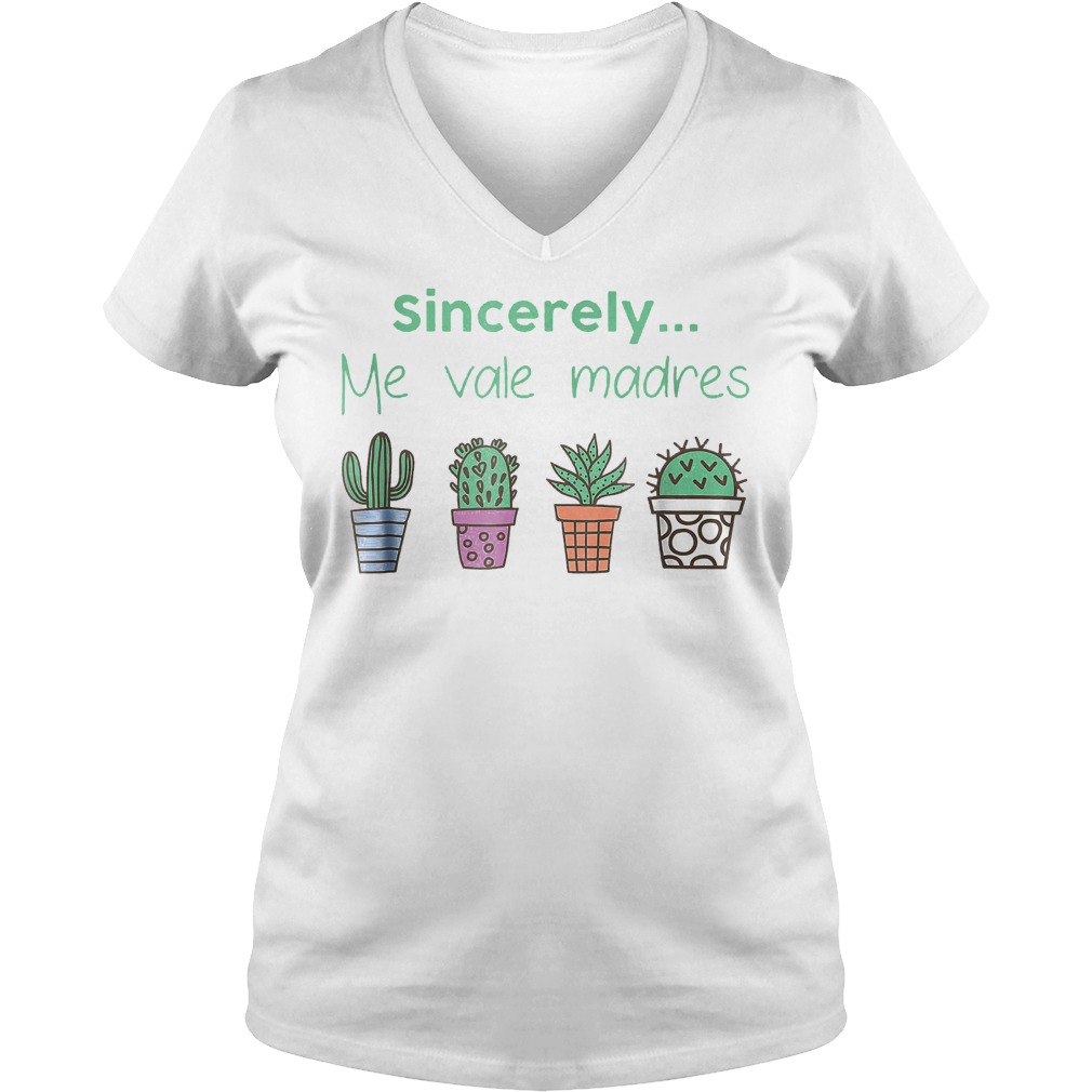 Cactus sincerely me vale madres shirt Ladies V-Neck