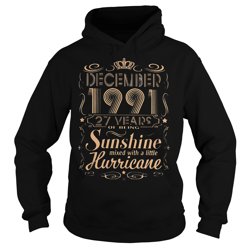 December 1991 27 years of being sunshine mixed with a little hurricane shirt Hoodie