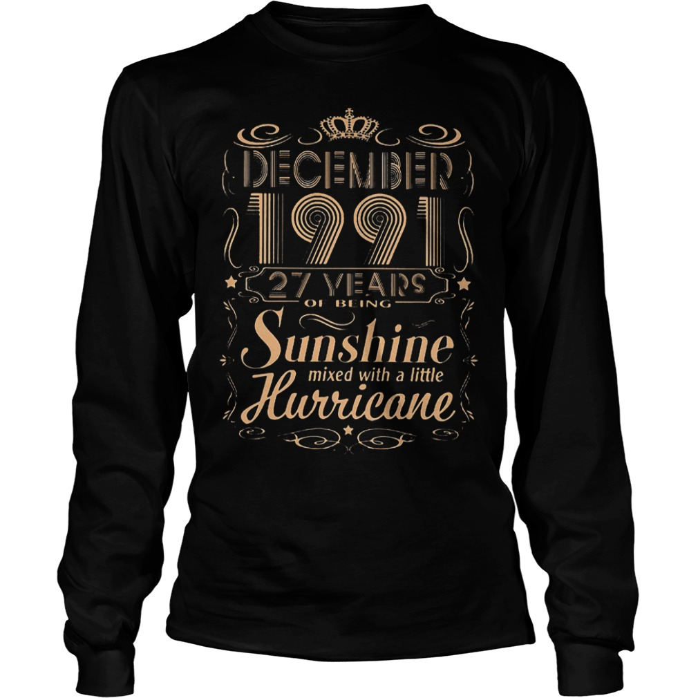 December 1991 27 years of being sunshine mixed with a little hurricane shirt Longsleeve Tee Unisex