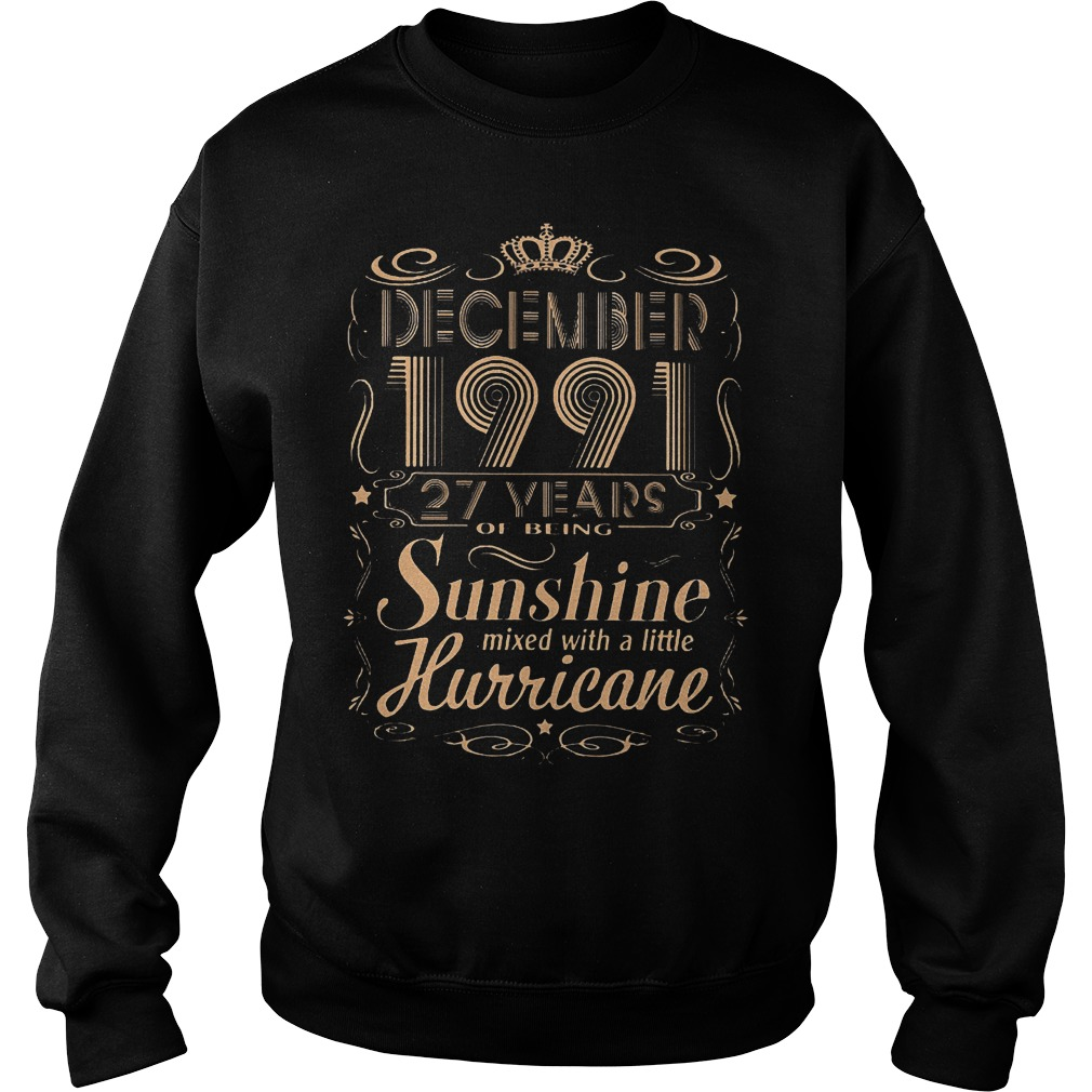 December 1991 27 years of being sunshine mixed with a little hurricane shirt Sweatshirt Unisex