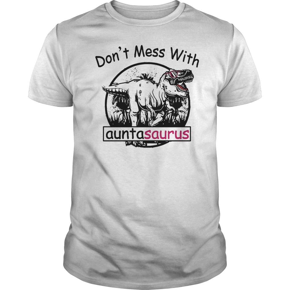 Don't mess with Auntasaurus shirt