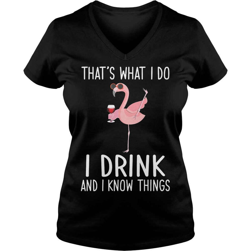 Flamingo That's what i do i drink and i know things Shirt Ladies V-Neck