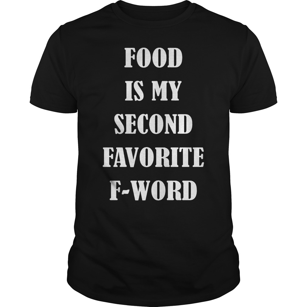 Food Is My Second Favorite Fword Shirt