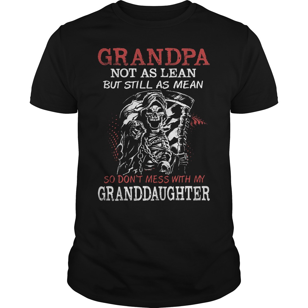 Grandpa not as lean but still as mean so don't mess with my granddaughter shirt