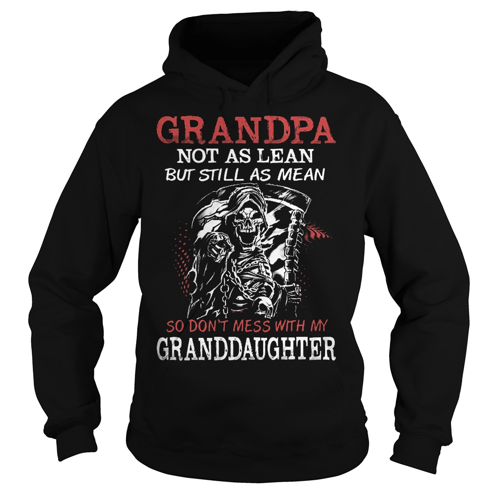 Grandpa not as lean but still as mean so don't mess with my granddaughter shirt Hoodie