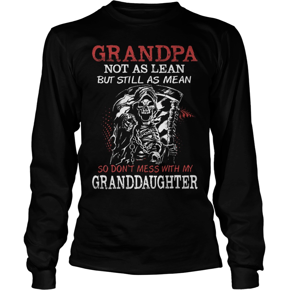 Grandpa not as lean but still as mean so don't mess with my granddaughter shirt Longsleeve Tee Unisex
