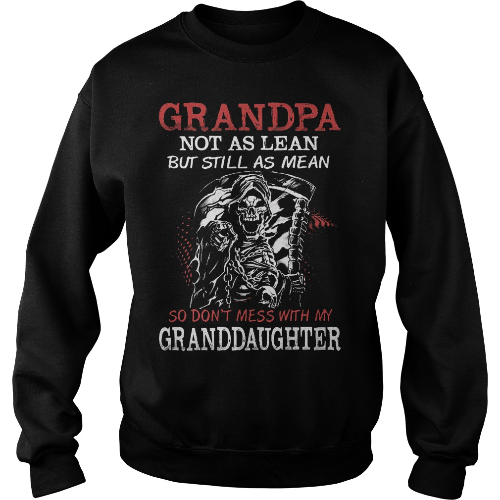 Grandpa not as lean but still as mean so don't mess with my granddaughter shirt Sweatshirt Unisex