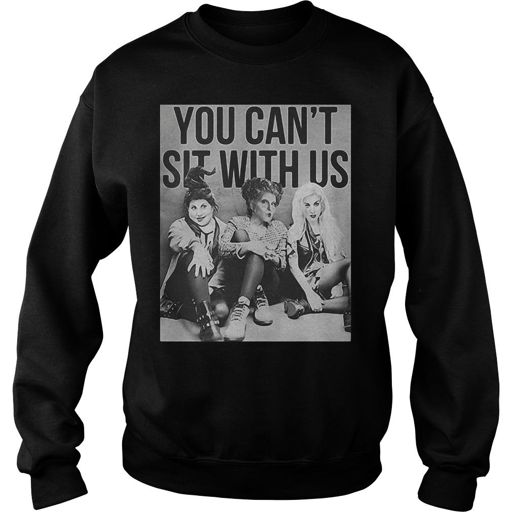 Hocus Pocus you can't sit with us Halloween Shirt Sweatshirt Unisex