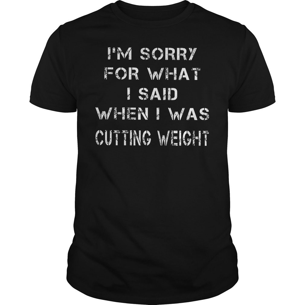 I'm sorry for what I said when I was Cutting weight Shirt