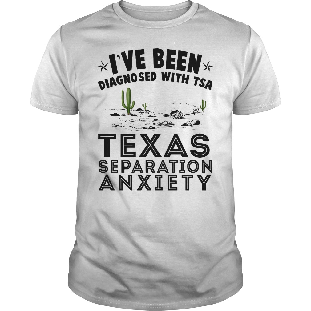 I've been diagnosed with TSA texas separation anxiety shirt