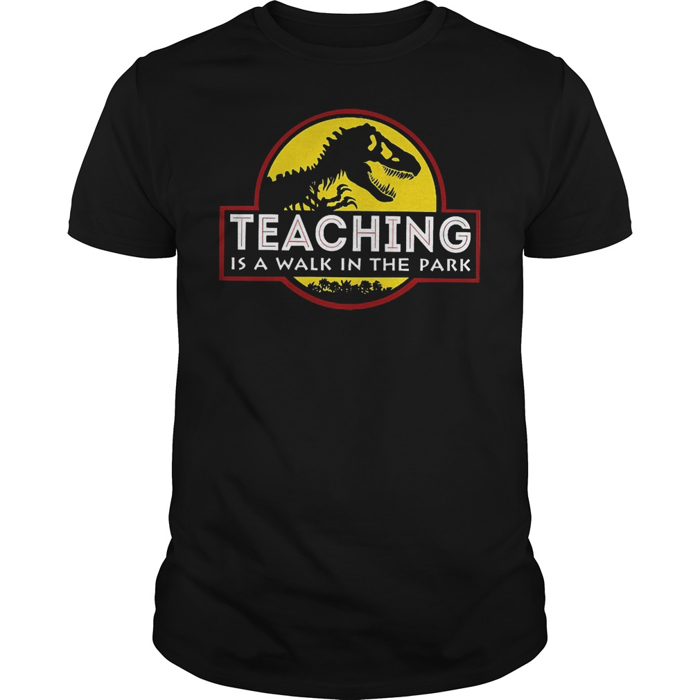 Jurassic world logo teaching is a walk in the park shirt